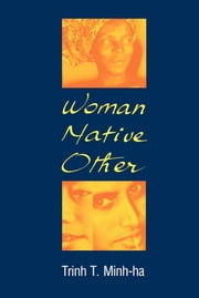 Woman, Native, Other - Writing Postcoloniality and Feminism ebook by Trinh T. Minh-Ha