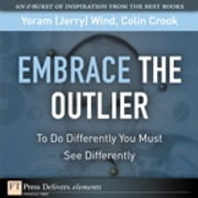 Embrace the Outlier - To Do Differently You Must See Differently ebook by Yoram (Jerry) R. Wind,Colin Crook