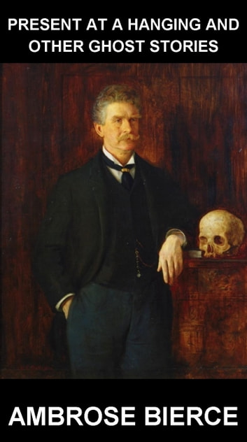 Present at a Hanging and Other Ghost Stories [con Glossario in Italiano] ebook by Ambrose Bierce,Eternity Ebooks