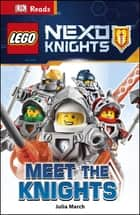 LEGO® NEXO KNIGHTS Meet the Knights ebook by Julia March, DK