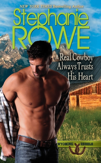 A Real Cowboy Always Trusts His Heart (Wyoming Rebels) ebook by Stephanie Rowe