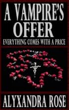 A Vampire's Offer (Everything Comes With a Price) ebook by Alyxandra Rose