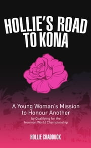 Hollie's Road to Kona - A Young Woman's Ironman Mission ebook by Hollie Cradduck