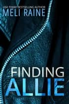 Finding Allie (Breaking Away #1) - Romantic Suspense Thriller ebook by Meli Raine