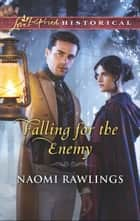 Falling for the Enemy (Mills & Boon Love Inspired Historical) ebook by Naomi Rawlings
