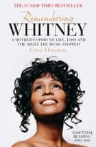 Remembering Whitney: A Mother's Story of Love, Loss and the Night the Music Died ebook by Cissy Houston