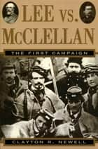 Lee vs. McClellan - The First Campaign ebook by Clayton R. Newell