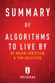 Summary of Algorithms to Live By - by Brian Christian and Tom Griffiths | Includes Analysis ebook by Instaread