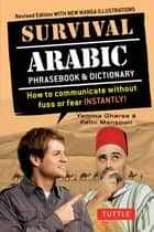 Survival Arabic Phrasebook & Dictionary - How to communicate without fuss or fear INSTANTLY! (Arabic Phrasebook & Dictionary) Completely Revised and Expanded with New Manga Illustrations ebook by Fethi Mansouri Ph.D., Yousef Alreemawi