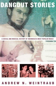 Dangdut Stories : A Social and Musical History of Indonesia's Most Popular Music ebook by Andrew N. Weintraub