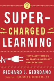 Super-Charged Learning - How Wacky Thinking and Sports Psychology Make it Happen ebook by Richard J. Giordano