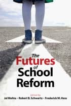 The Futures of School Reform eBook by Jal Mehta, Robert  B. Schwartz, Frederick M. Hess