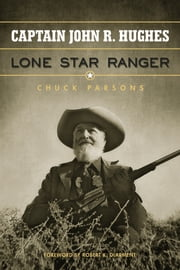 Captain John R. Hughes - Lone Star Ranger ebook by Chuck Parsons