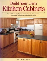Build Your Own Kitchen Cabinets ebook by Danny Rubie