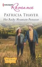 Her Rocky Mountain Protector eBook by Patricia Thayer
