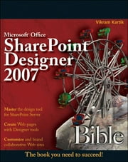 Microsoft Office SharePoint Designer 2007 Bible ebook by Vikram Kartik