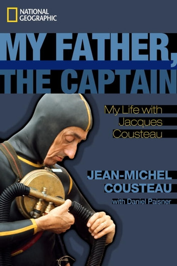 My Father, the Captain - My Life With Jacques Cousteau ebook by Jean-Michel Cousteau,Daniel Paisner