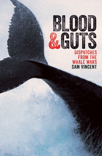 Blood and Guts - Dispatches from the Whale Wars ebook by Sam Vincent