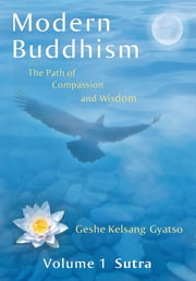 Modern Buddhism: The Path of Compassion and Wisdom - Volume 1 Sutra ebook by Geshe Kelsang Gyatso
