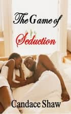 The Game of Seduction ebook by Candace Shaw
