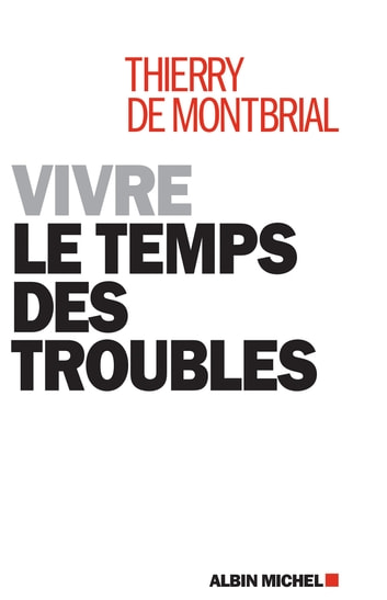 Vivre le temps des troubles eBook by Thierry de Montbrial