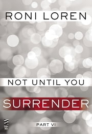 Not Until You Part VI - Not Until You Surrender ebook by Roni Loren