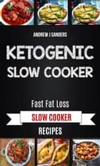 Ketogenic Slow Cooker: Fast Fat Loss Slow Cooker Recipes ebook by