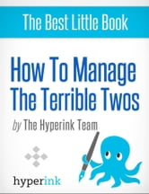 How To Manage Your Child's Terrible Two's (A Parenting Guide) ebook by The Hyperink  Team