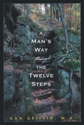 A Man's Way through the Twelve Steps ebook by Dan Griffin, M.A.