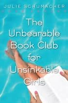 The Unbearable Book Club for Unsinkable Girls eBook by Julie Schumacher