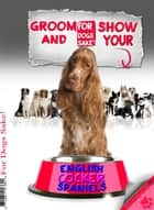 Groom & Show your English Cocker Spaniel ebook by David Wright