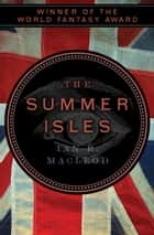 The Summer Isles ebook by Ian R. MacLeod