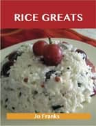 Rice Greats: Delicious Rice Recipes, The Top 100 Rice Recipes ebook by Franks Jo
