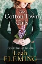 The Cotton Town Girls ebook by Leah Fleming