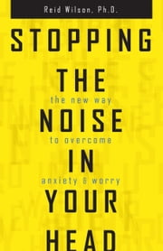 Stopping the Noise in Your Head ebook by Reid Wilson