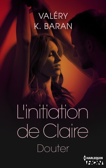 L'initiation de Claire - Douter (tome 2) eBook by Valéry K. Baran
