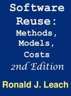 Software Reuse: Methods, Models Costs Second Edition ebook by Ronald J. Leach