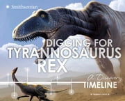 Digging for Tyrannosaurus rex - A Discovery Timeline ebook by Thomas R. Holtz,Jr.