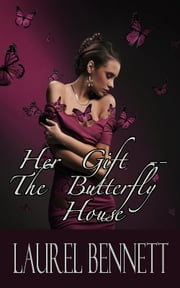 Her Gift: The Butterfly House ebook by Laurel Bennett