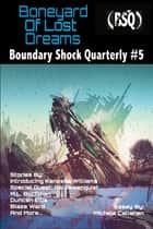 Boneyard of Lost Dreams - Boundary Shock Quarterly #5 ebook by Blaze Ward, Leah R. Cutter, Robert Jeschonek,...