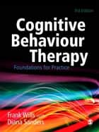 Cognitive Behaviour Therapy ebook by Diana J Sanders,Frank Wills