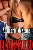 Blackmailed ebook by Annmarie McKenna