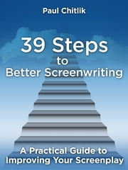 39 Steps to Better Screenwriting - A Practical Guide to Improving Your Screenplay ebook by Kobo.Web.Store.Products.Fields.ContributorFieldViewModel