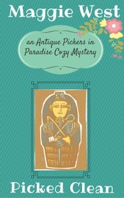 Picked Clean - Antique Pickers in Paradise Cozy Mystery Series, #7 ebook by Maggie West