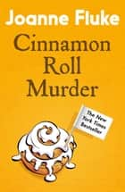Cinnamon Roll Murder (Hannah Swensen Mysteries, Book 15) - A mouth-watering murder mystery ebook by Joanne Fluke