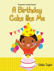 A Birthday Cake Like Me - Impatient Jordan Series ebook by Vickie Taylor