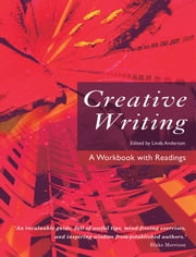 Creative Writing - A Workbook with Readings ebook by Linda Anderson