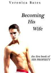 Becoming His Wife - His Property, #1 ebook by Veronica Bates