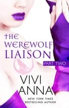 The Werewolf Liaison: (part two) Billionaires After Dark - The Werewolf Liaison, #2 ebook by Vivi Anna
