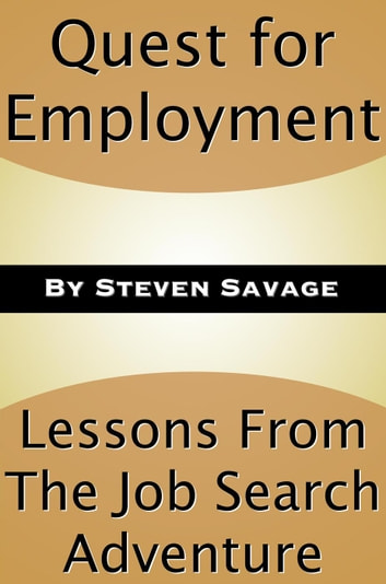 Quest for Employment: Lessons From The Job Search Adventure - Steve's Career Advice, #4 ebook by Steven Savage